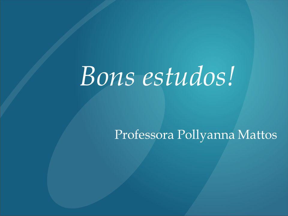 Bons estudos! Professora Pollyanna Mattos 18