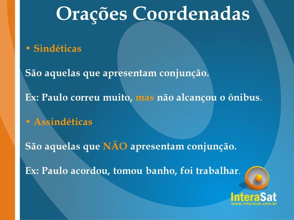 Orações Coordenadas Sindéticas São aquelas que apresentam conjunção.