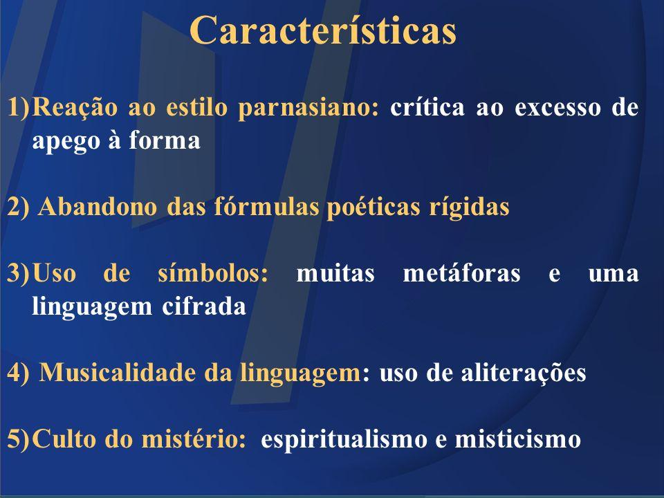 Características Reação ao estilo parnasiano: crítica ao excesso de apego à forma. Abandono das fórmulas poéticas rígidas.