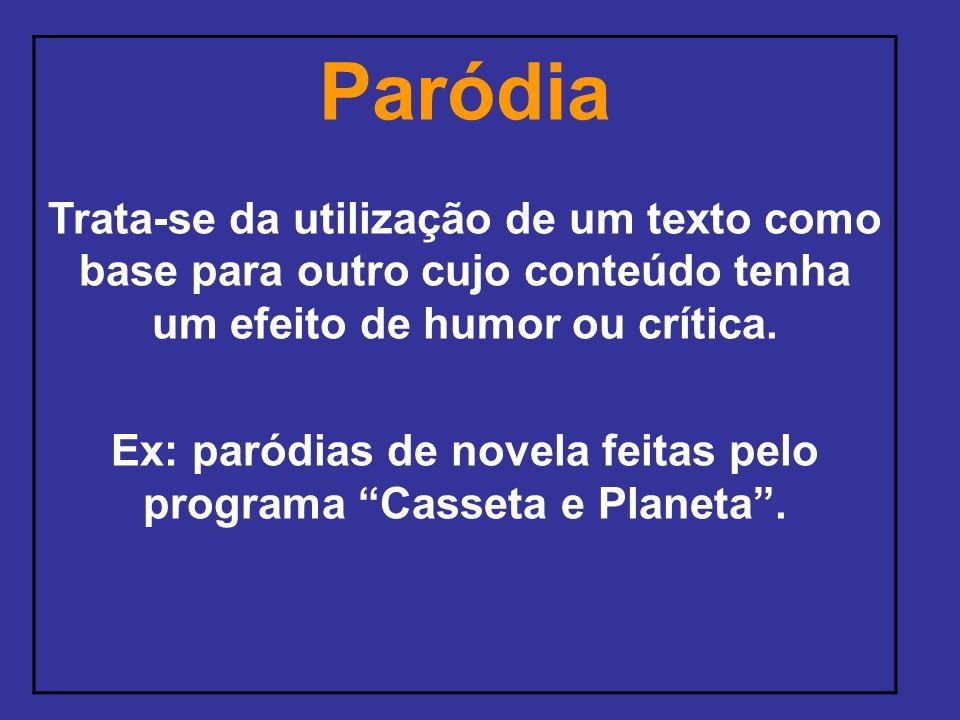 Ex: paródias de novela feitas pelo programa Casseta e Planeta .