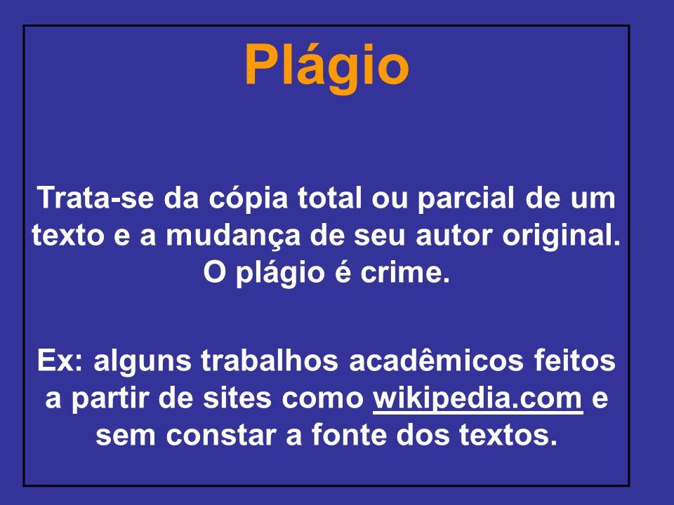 Plágio Trata-se da cópia total ou parcial de um texto e a mudança de seu autor original. O plágio é crime.