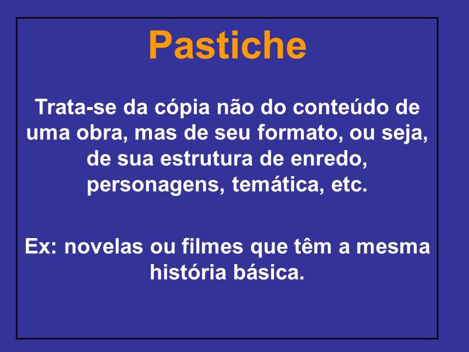 Ex: novelas ou filmes que têm a mesma história básica.