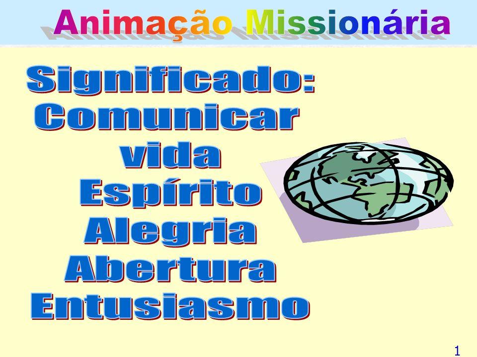 Animação Missionária Significado: Comunicar vida Espírito Alegria