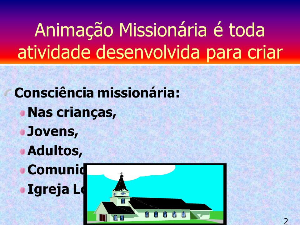 Animação Missionária é toda atividade desenvolvida para criar