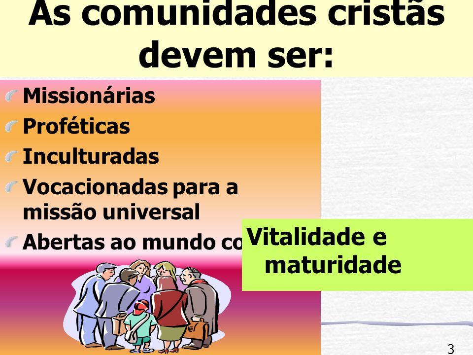 As comunidades cristãs devem ser: