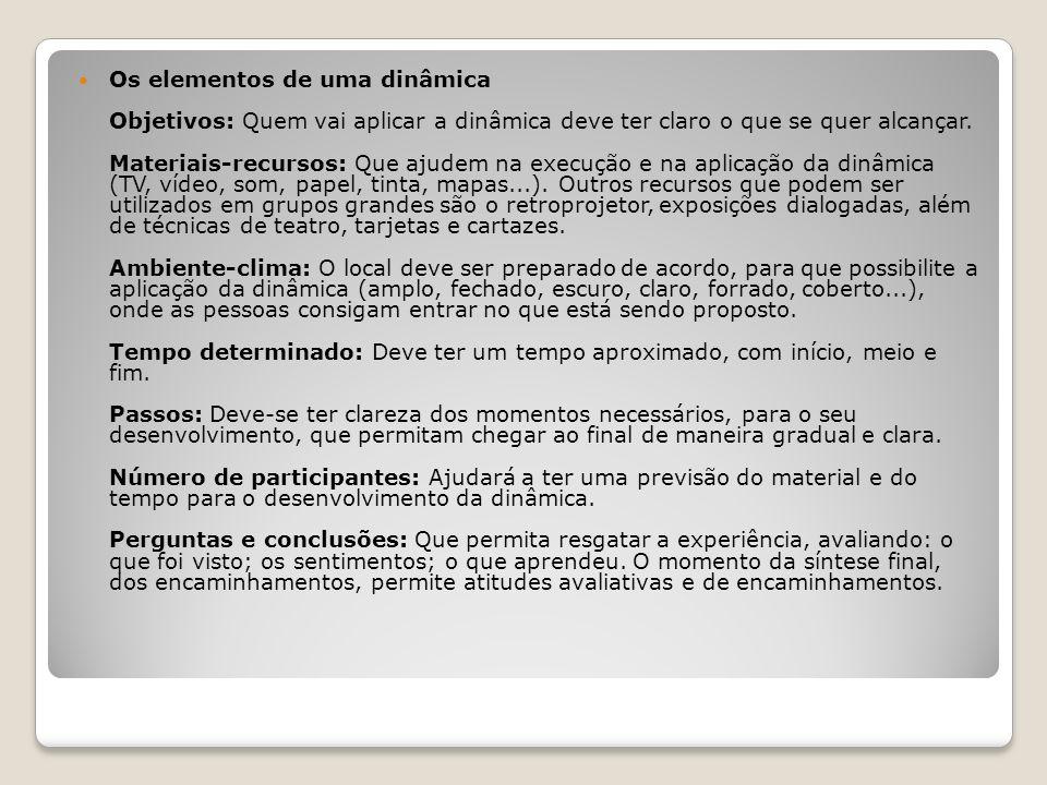 Os elementos de uma dinâmica Objetivos: Quem vai aplicar a dinâmica deve ter claro o que se quer alcançar.