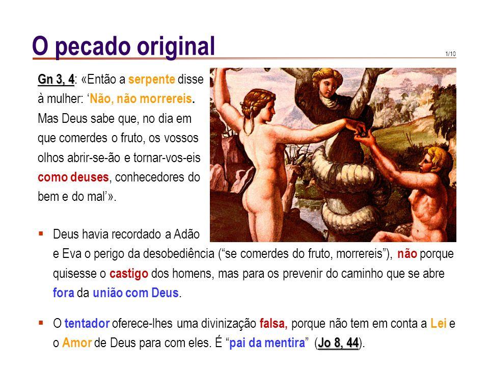 O pecado original Gn 3, 4: «Então a serpente disse