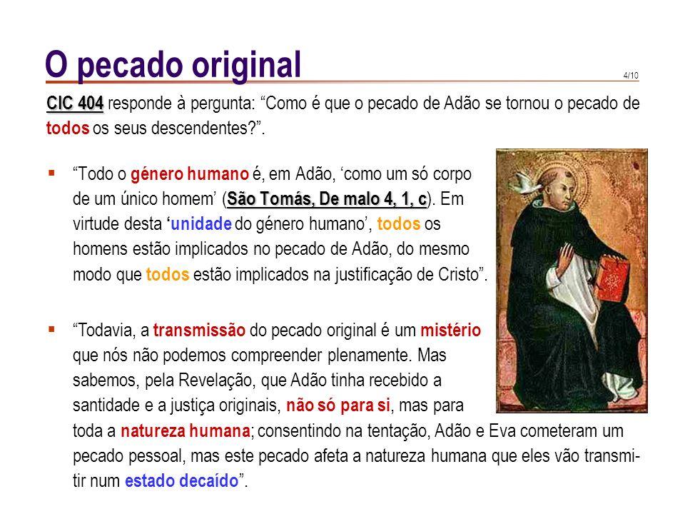 O pecado original CIC 404 responde à pergunta: Como é que o pecado de Adão se tornou o pecado de. todos os seus descendentes .