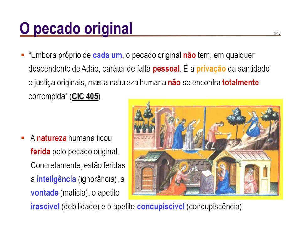 O pecado original Embora próprio de cada um, o pecado original não tem, em qualquer.