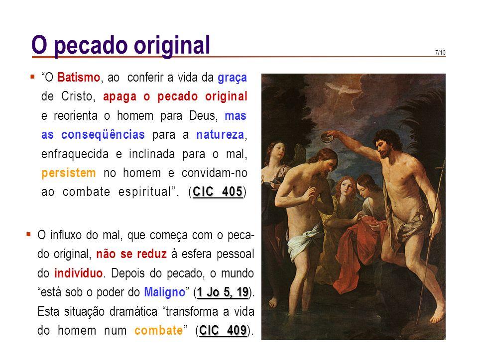 O pecado original O Batismo, ao conferir a vida da graça