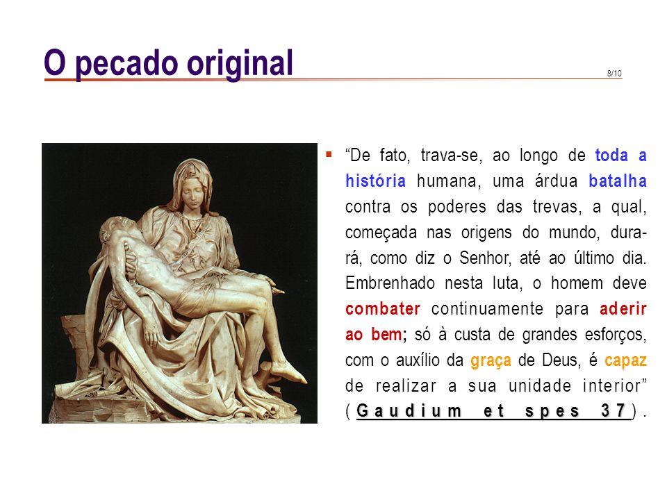 O pecado original De fato, trava-se, ao longo de toda a