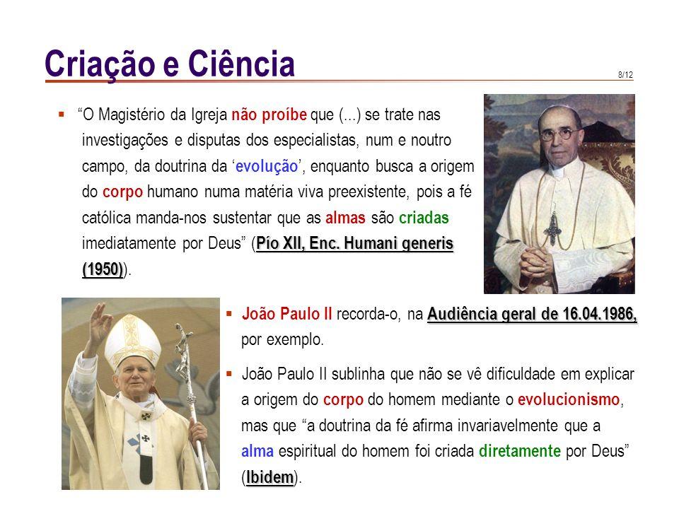 Criação e Ciência O Magistério da Igreja não proíbe que (...) se trate nas. investigações e disputas dos especialistas, num e noutro.