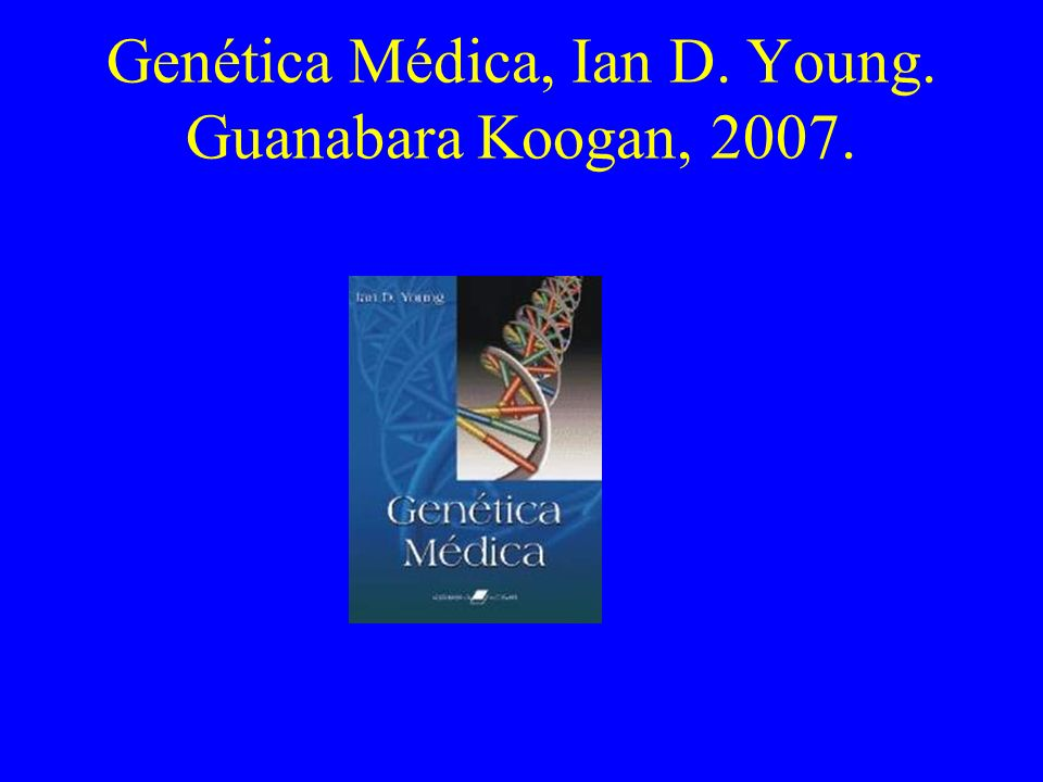 Genética Médica, Ian D. Young. Guanabara Koogan, 2007.