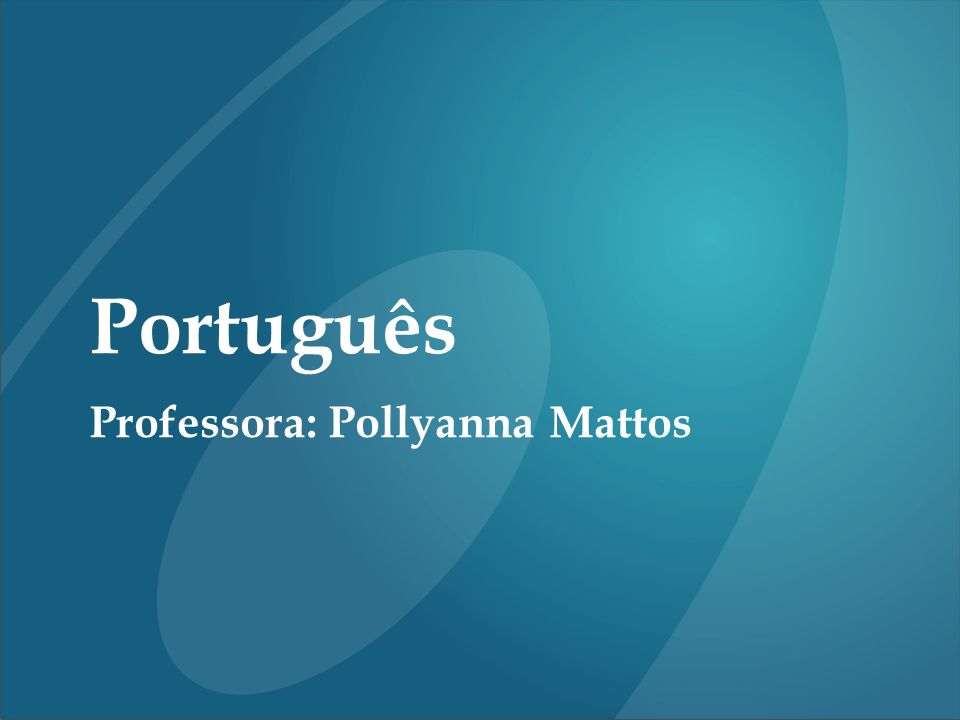 Português Professora: Pollyanna Mattos 1