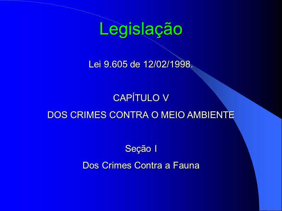 Legislação Lei 9.605 de 12/02/1998. CAPÍTULO V