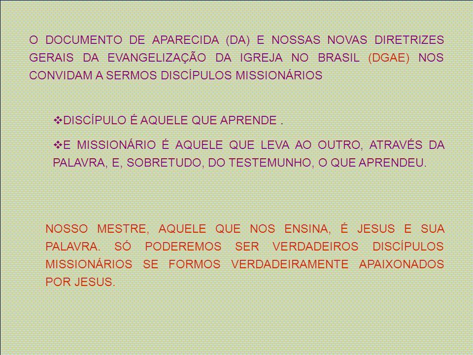 O DOCUMENTO DE APARECIDA (DA) E NOSSAS NOVAS DIRETRIZES GERAIS DA EVANGELIZAÇÃO DA IGREJA NO BRASIL (DGAE) NOS CONVIDAM A SERMOS DISCÍPULOS MISSIONÁRIOS