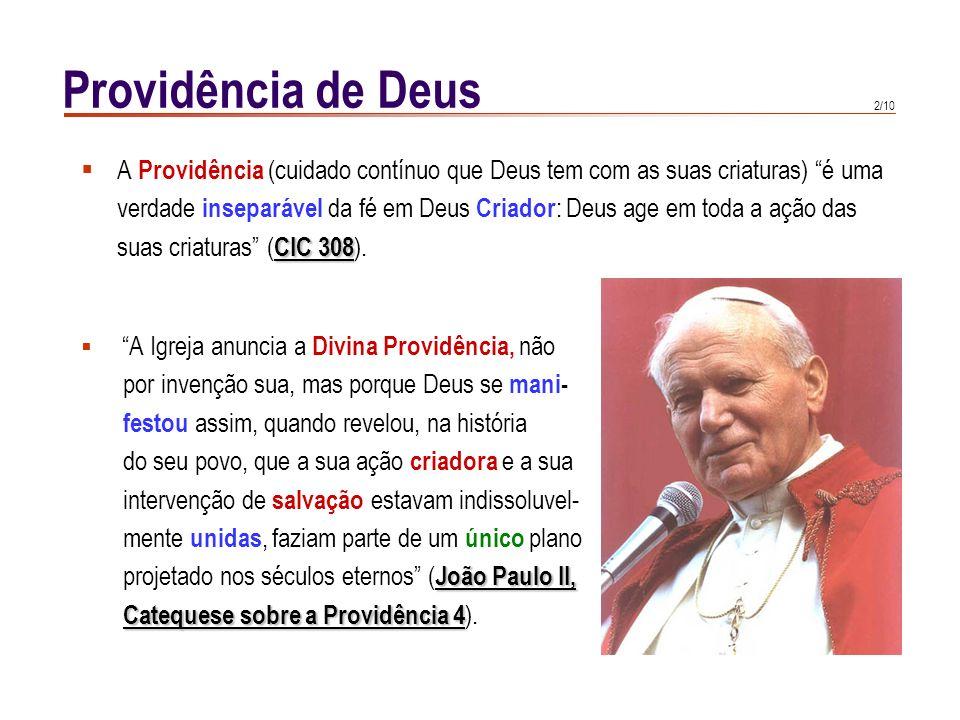 Providência de Deus A Providência (cuidado contínuo que Deus tem com as suas criaturas) é uma.