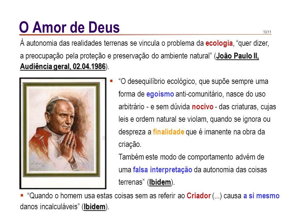 O Amor de Deus À autonomia das realidades terrenas se vincula o problema da ecologia, quer dizer,