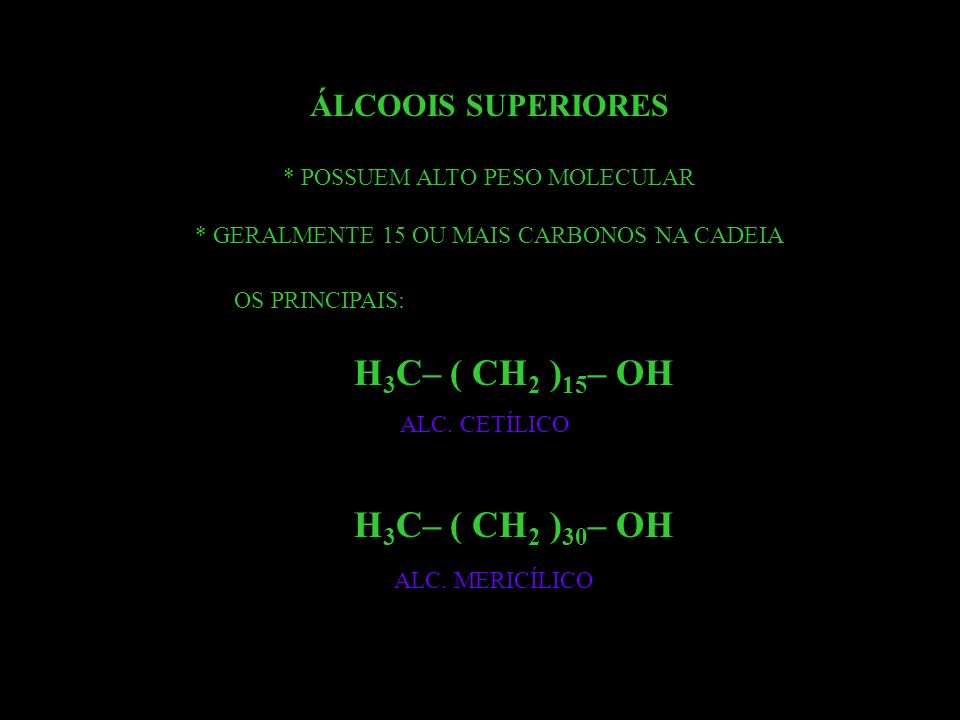 H3C– ( CH2 )15– OH H3C– ( CH2 )30– OH ÁLCOOIS SUPERIORES