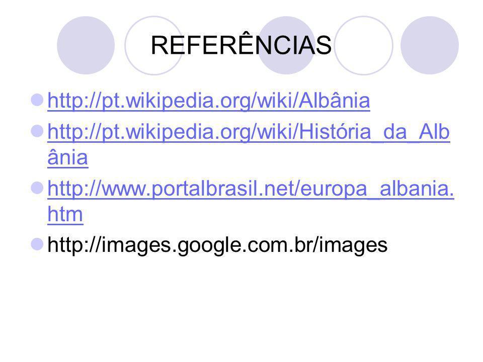 REFERÊNCIAS http://pt.wikipedia.org/wiki/Albânia