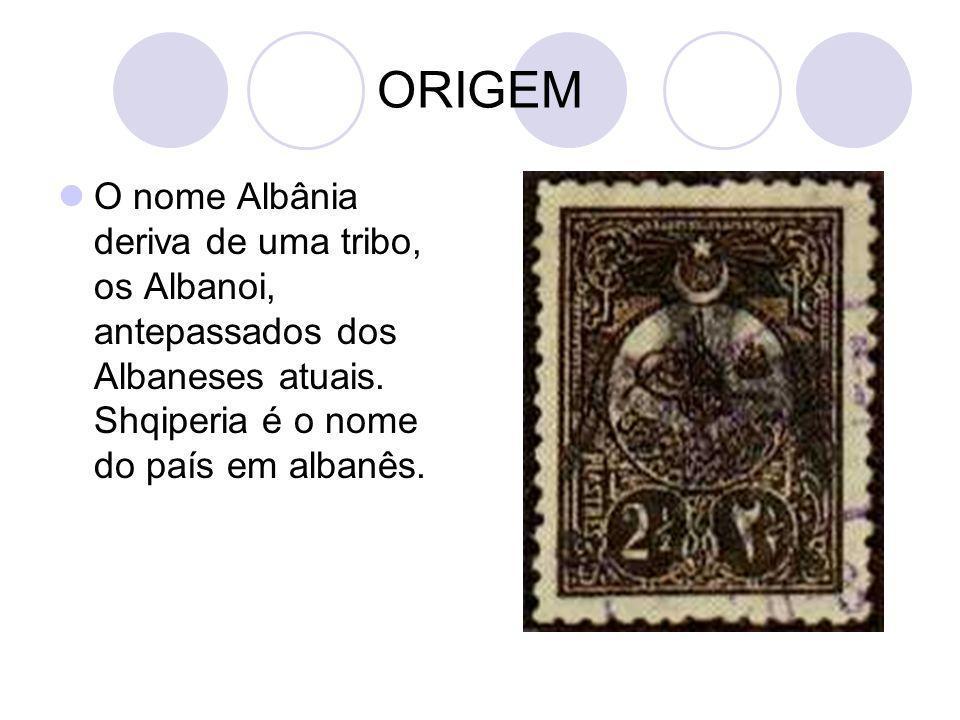 ORIGEM O nome Albânia deriva de uma tribo, os Albanoi, antepassados dos Albaneses atuais.