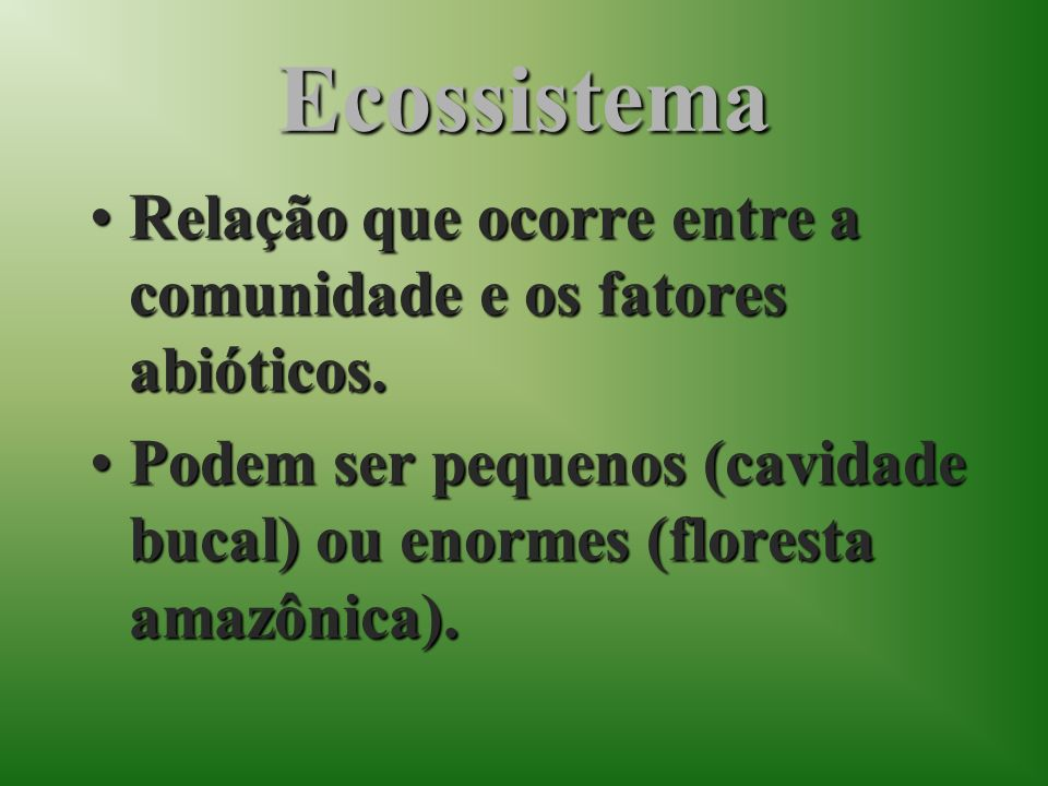 EcossistemaRelação que ocorre entre a comunidade e os fatores abióticos.