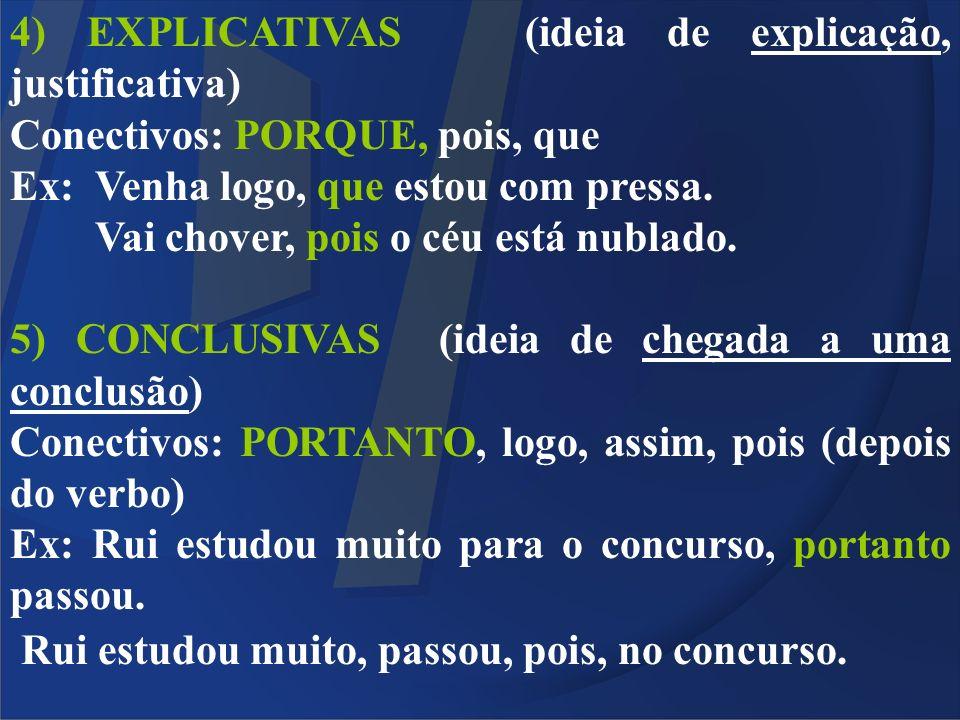 4) EXPLICATIVAS (ideia de explicação, justificativa)