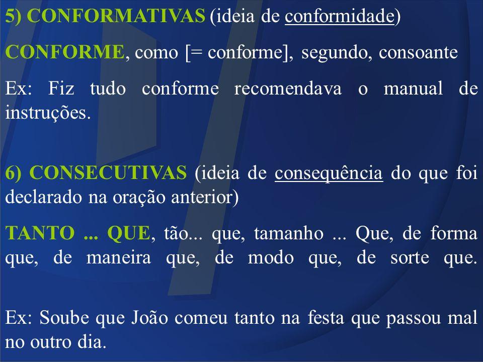 5) CONFORMATIVAS (ideia de conformidade)