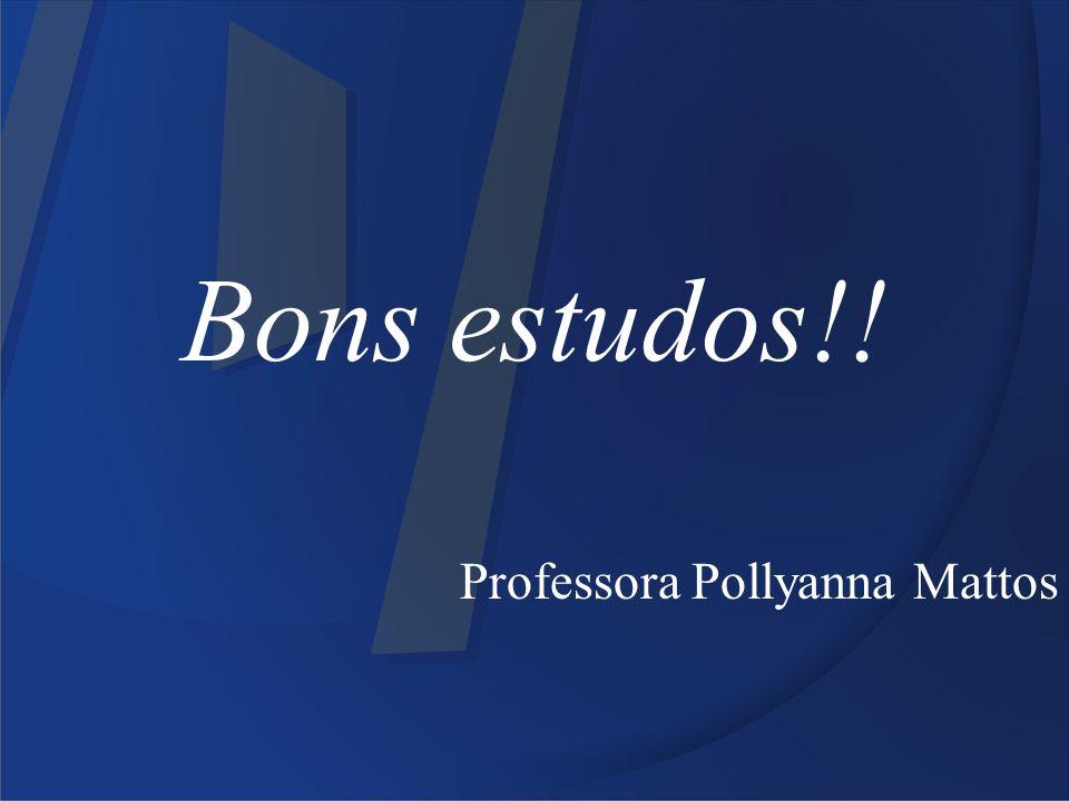 Bons estudos!! Professora Pollyanna Mattos