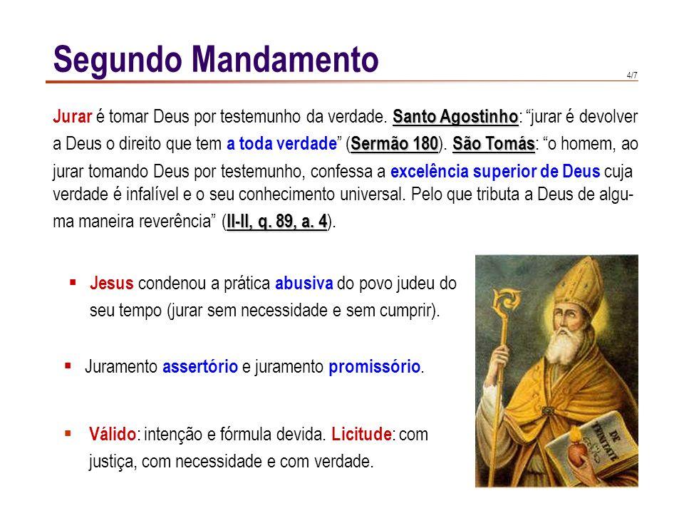 Segundo Mandamento Jurar é tomar Deus por testemunho da verdade. Santo Agostinho: jurar é devolver.
