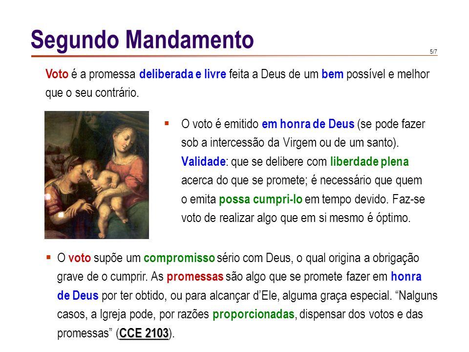 Segundo Mandamento Voto é a promessa deliberada e livre feita a Deus de um bem possível e melhor. que o seu contrário.