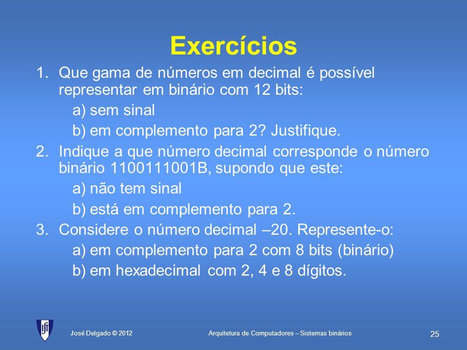 Exercícios Que gama de números em decimal é possível representar em binário com 12 bits: sem sinal.