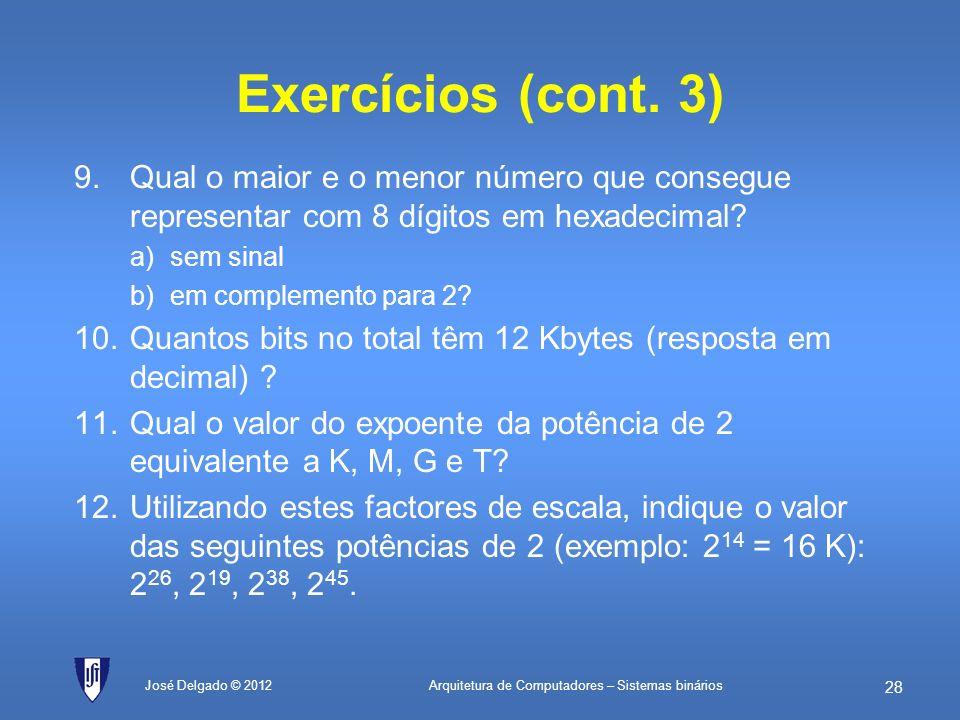 Exercícios (cont. 3) Qual o maior e o menor número que consegue representar com 8 dígitos em hexadecimal