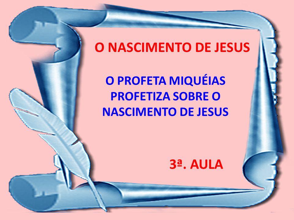 O PROFETA MIQUÉIAS PROFETIZA SOBRE O NASCIMENTO DE JESUS