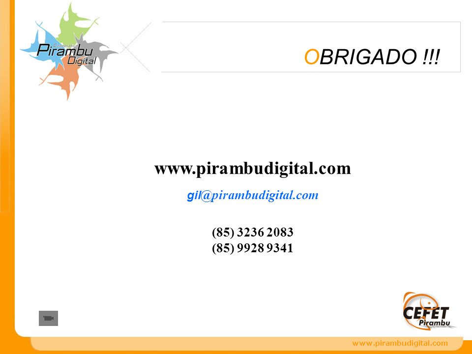 OBRIGADO !!! www.pirambudigital.com (85) 3236 2083 (85) 9928 9341