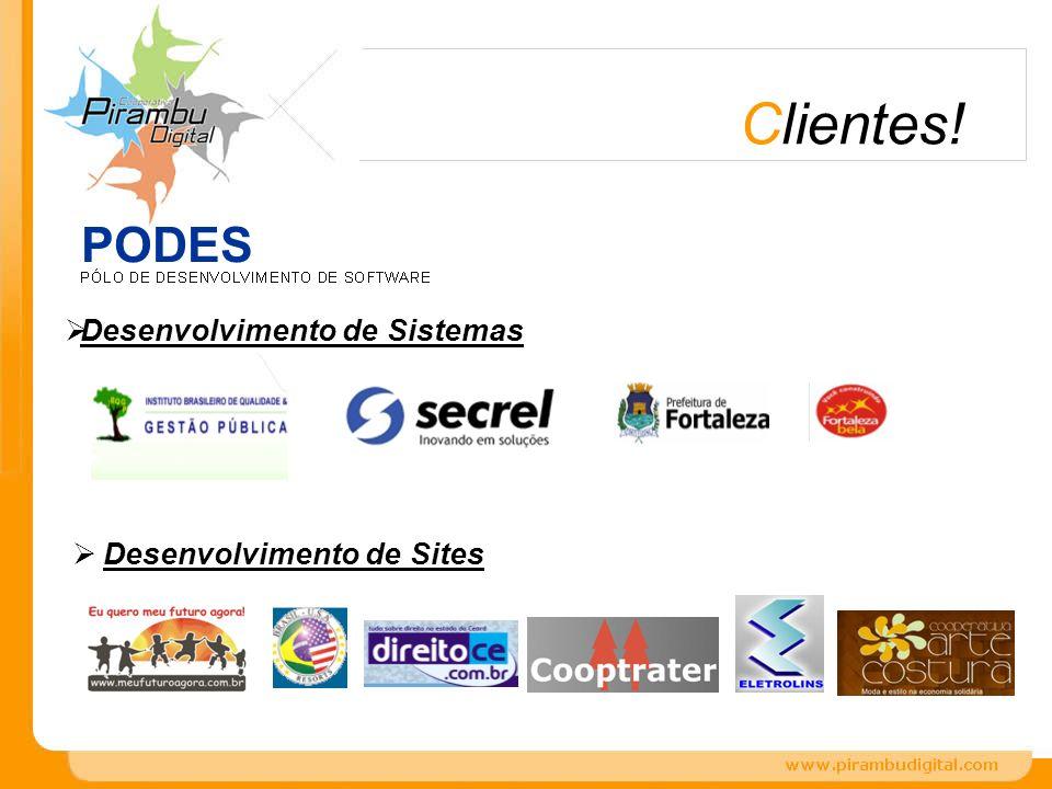 Clientes! PODES Desenvolvimento de Sistemas Desenvolvimento de Sites
