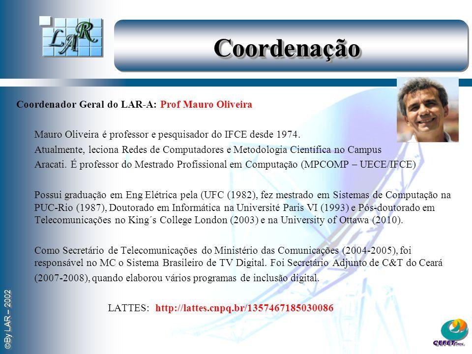 Coordenação Coordenador Geral do LAR-A: Prof Mauro Oliveira