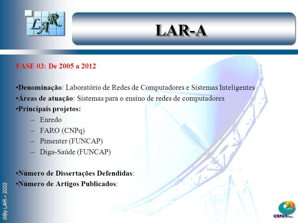 LAR-A FASE 03: De 2005 a 2012. Denominação: Laboratório de Redes de Computadores e Sistemas Inteligentes.