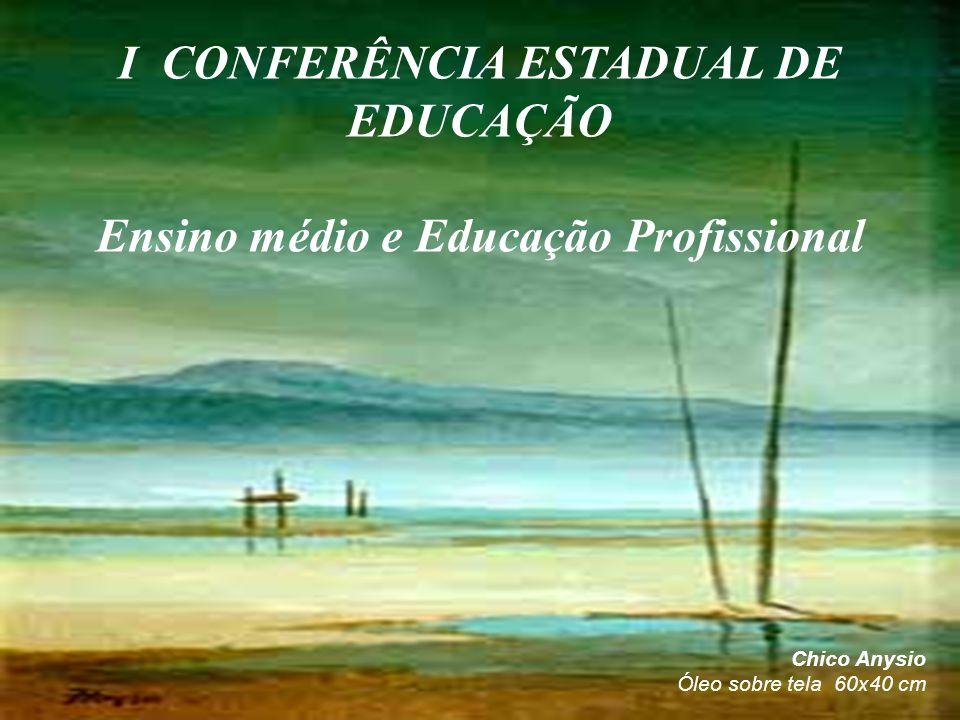 I CONFERÊNCIA ESTADUAL DE EDUCAÇÃO Ensino médio e Educação Profissional