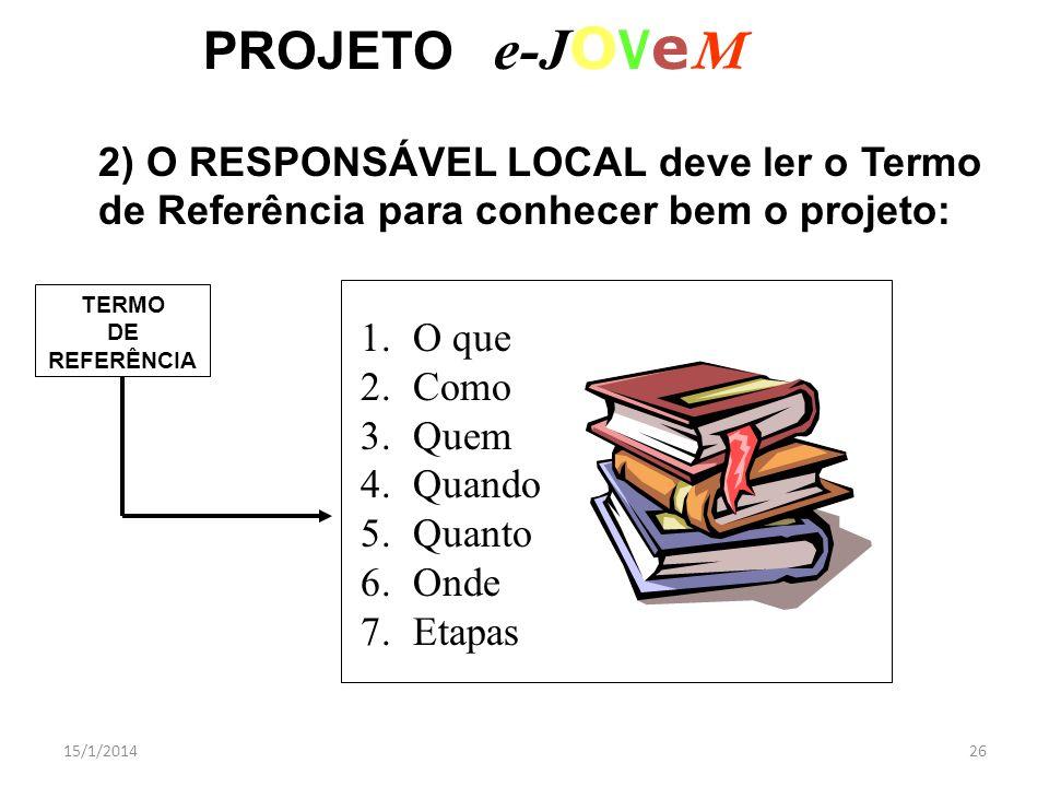 PROJETO e-JOVeM 2) O RESPONSÁVEL LOCAL deve ler o Termo de Referência para conhecer bem o projeto: