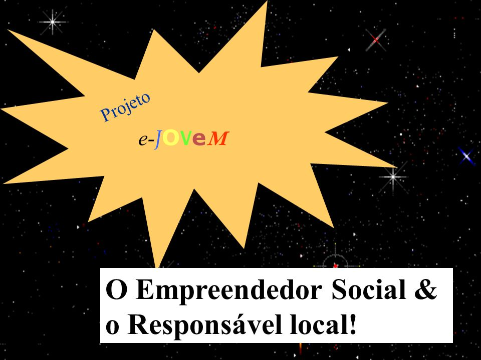 Projeto O Empreendedor Social & o Responsável local! e-JOVeM