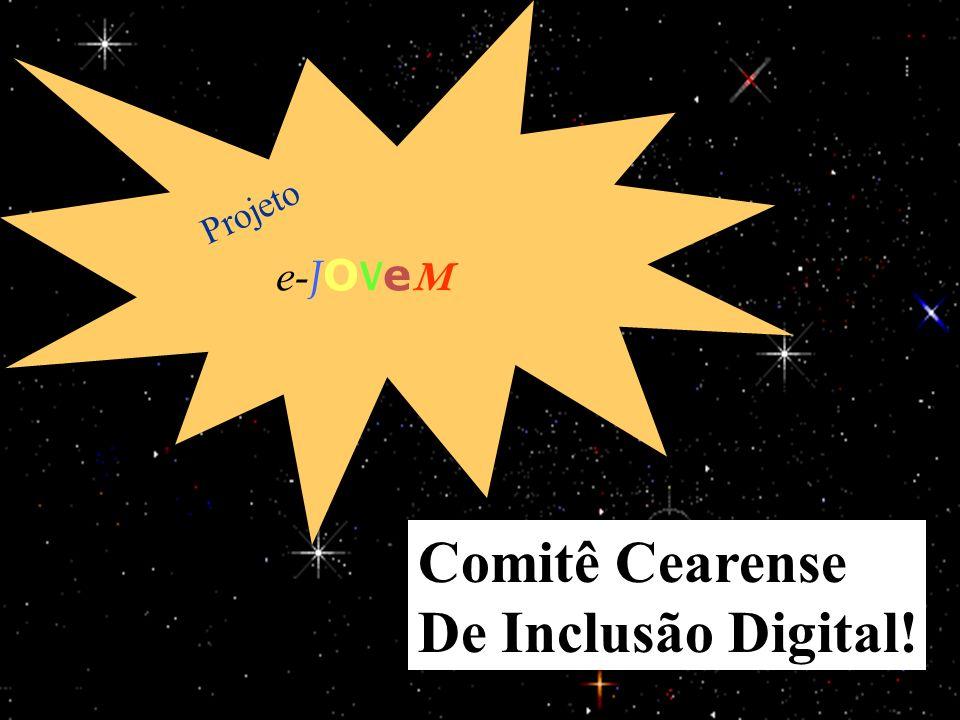 e-JOVeM Projeto Comitê Cearense De Inclusão Digital! 25/03/2017