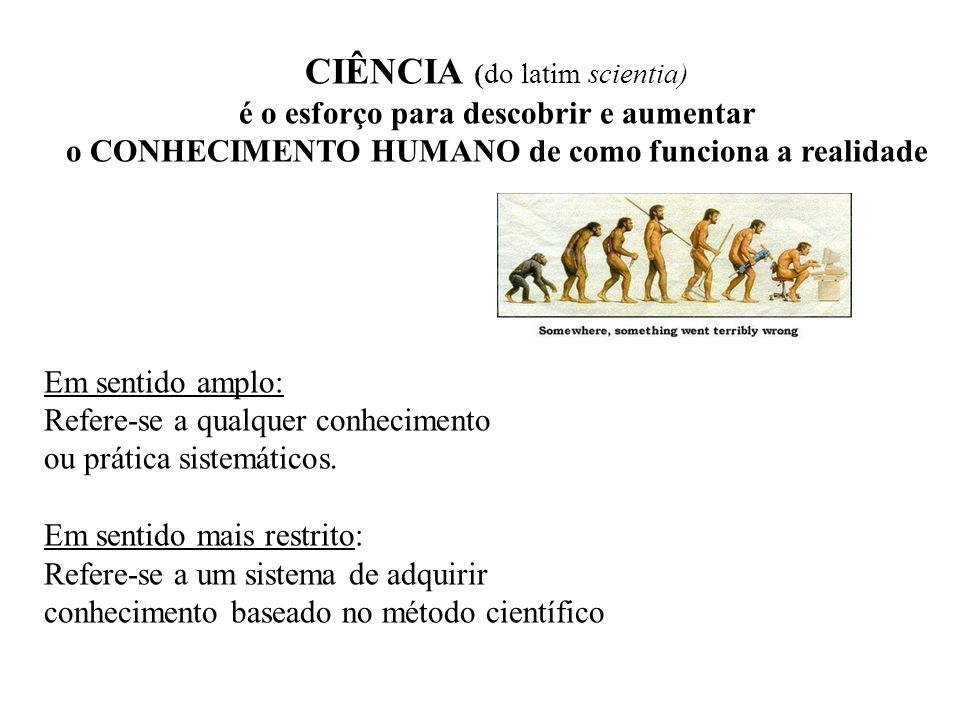 CIÊNCIA (do latim scientia)