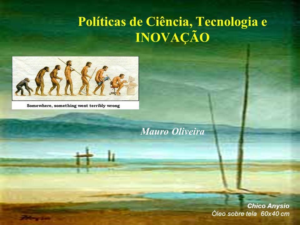 Políticas de Ciência, Tecnologia e INOVAÇÃO Mauro Oliveira