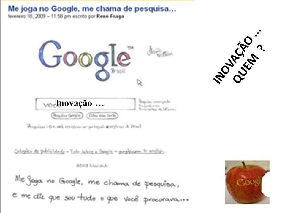 INOVAÇÃO ... QUEM Inovação …