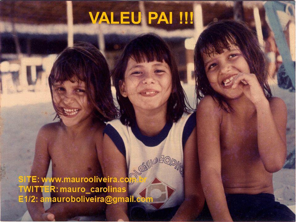 VALEU PAI !!! SITE: www.maurooliveira.com.br TWITTER: mauro_carolinas