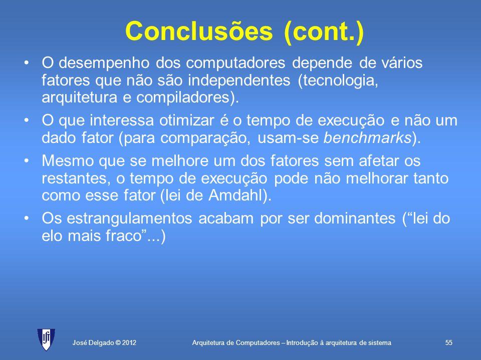 Conclusões (cont.) O desempenho dos computadores depende de vários fatores que não são independentes (tecnologia, arquitetura e compiladores).