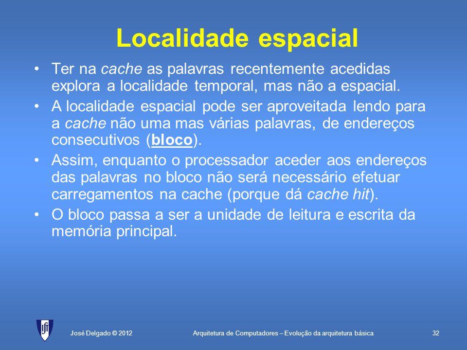 Localidade espacial Ter na cache as palavras recentemente acedidas explora a localidade temporal, mas não a espacial.