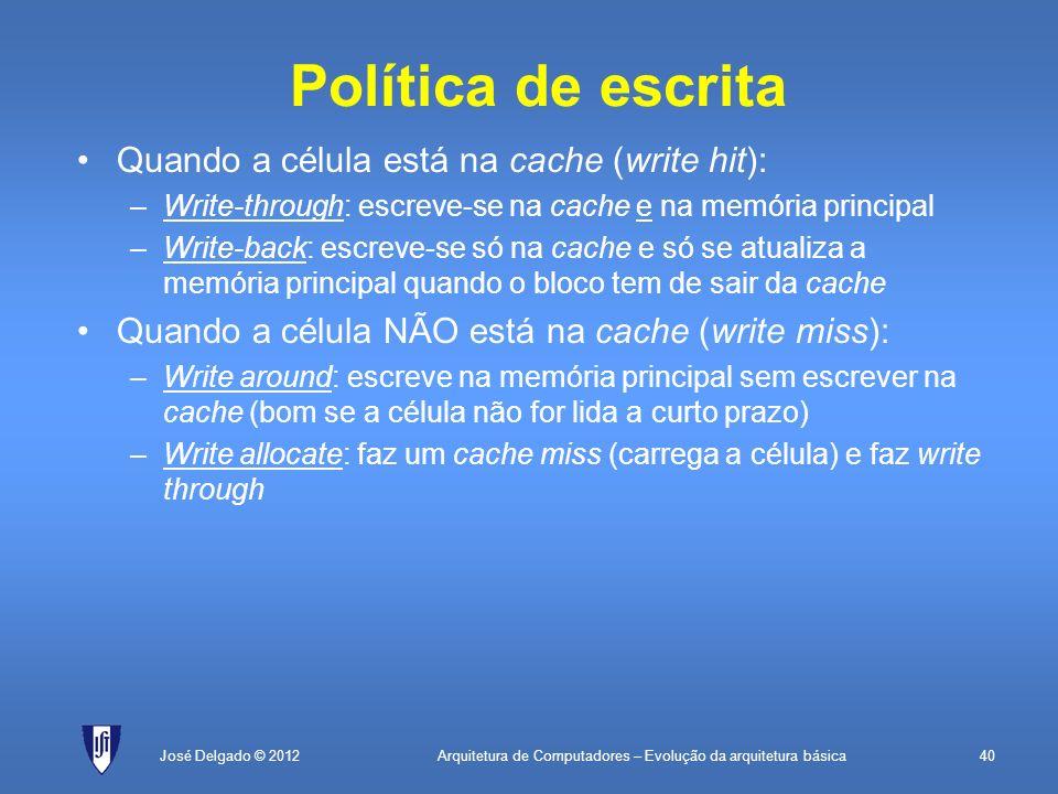 Política de escrita Quando a célula está na cache (write hit):