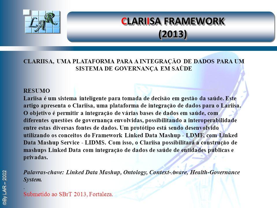 CLARIISA FRAMEWORK (2013) CLARIISA, UMA PLATAFORMA PARA A INTEGRAÇÃO DE DADOS PARA UM SISTEMA DE GOVERNANÇA EM SAÚDE.